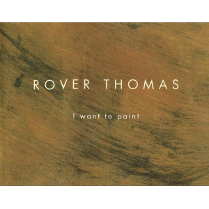 rover-thomas-i-want-to-paint